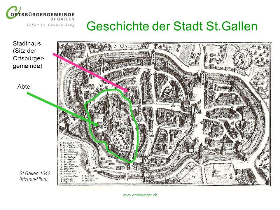 www.ortsbuerger.ch Geschichte der Stadt St.Gallen Abtei Stadthaus (Sitz der Ortsbürger- gemeinde) St.Gallen 1642 (Merian-Plan)