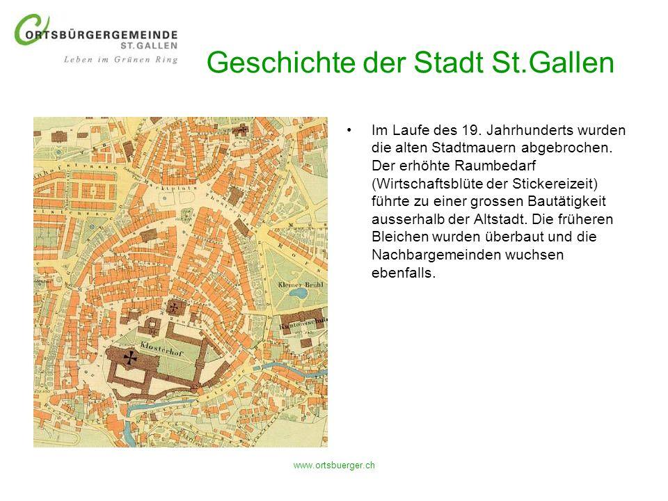 www.ortsbuerger.ch Geschichte der Stadt St.Gallen Im Laufe des 19. Jahrhunderts wurden die alten Stadtmauern abgebrochen. Der erhöhte Raumbedarf (Wirt