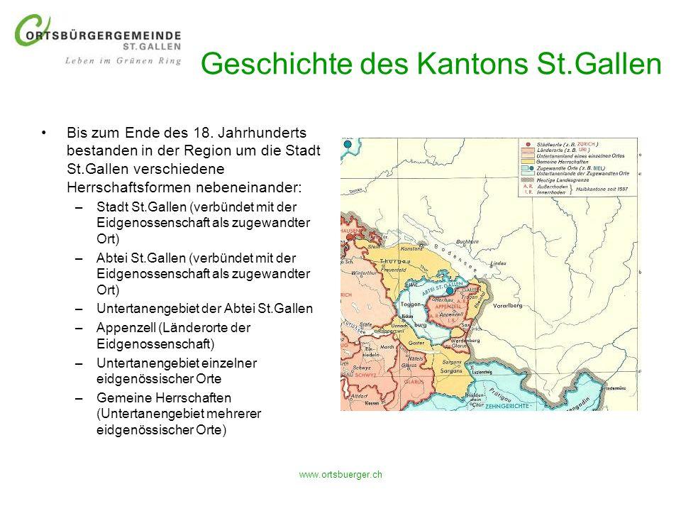 www.ortsbuerger.ch Geschichte des Kantons St.Gallen Bis zum Ende des 18. Jahrhunderts bestanden in der Region um die Stadt St.Gallen verschiedene Herr