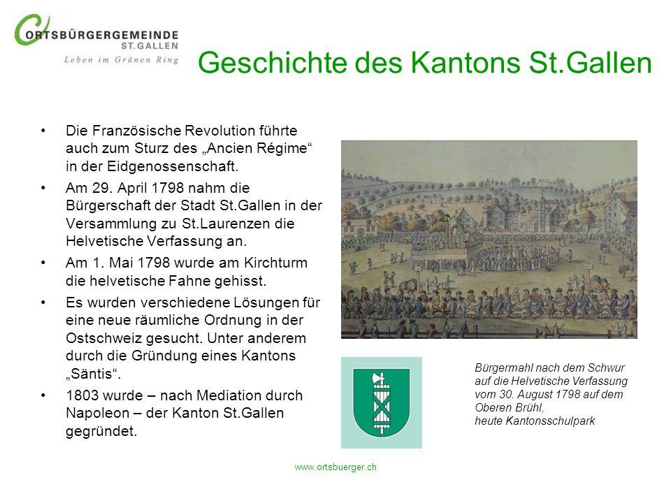 www.ortsbuerger.ch Geschichte des Kantons St.Gallen Die Französische Revolution führte auch zum Sturz des Ancien Régime in der Eidgenossenschaft. Am 2