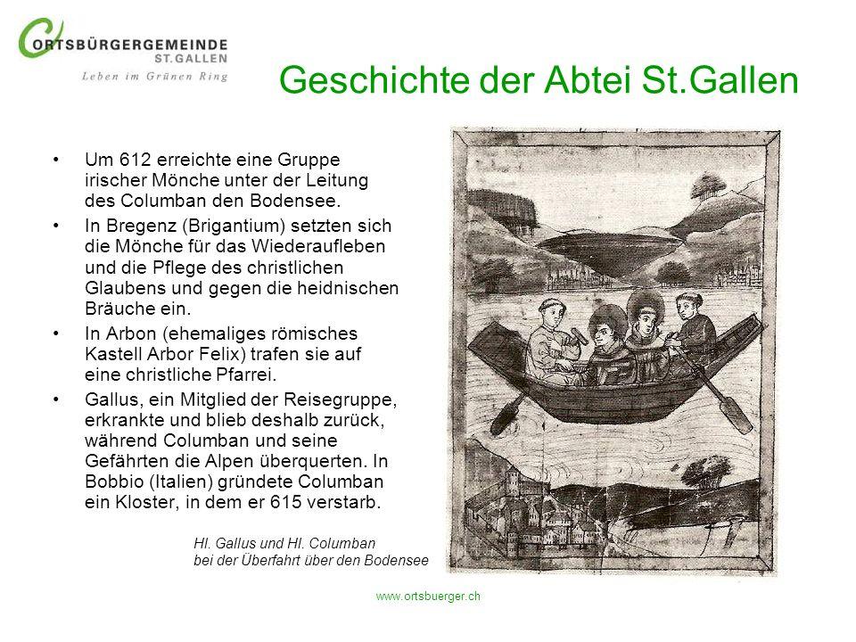 www.ortsbuerger.ch Geschichte der Abtei St.Gallen Um 612 erreichte eine Gruppe irischer Mönche unter der Leitung des Columban den Bodensee. In Bregenz