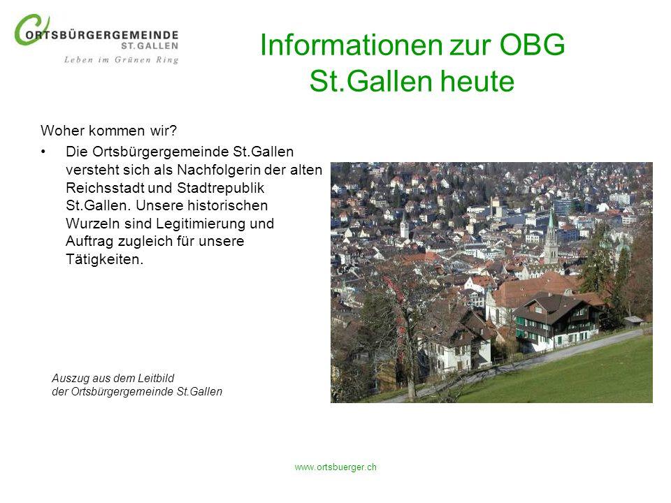 www.ortsbuerger.ch Informationen zur OBG St.Gallen heute Woher kommen wir? Die Ortsbürgergemeinde St.Gallen versteht sich als Nachfolgerin der alten R