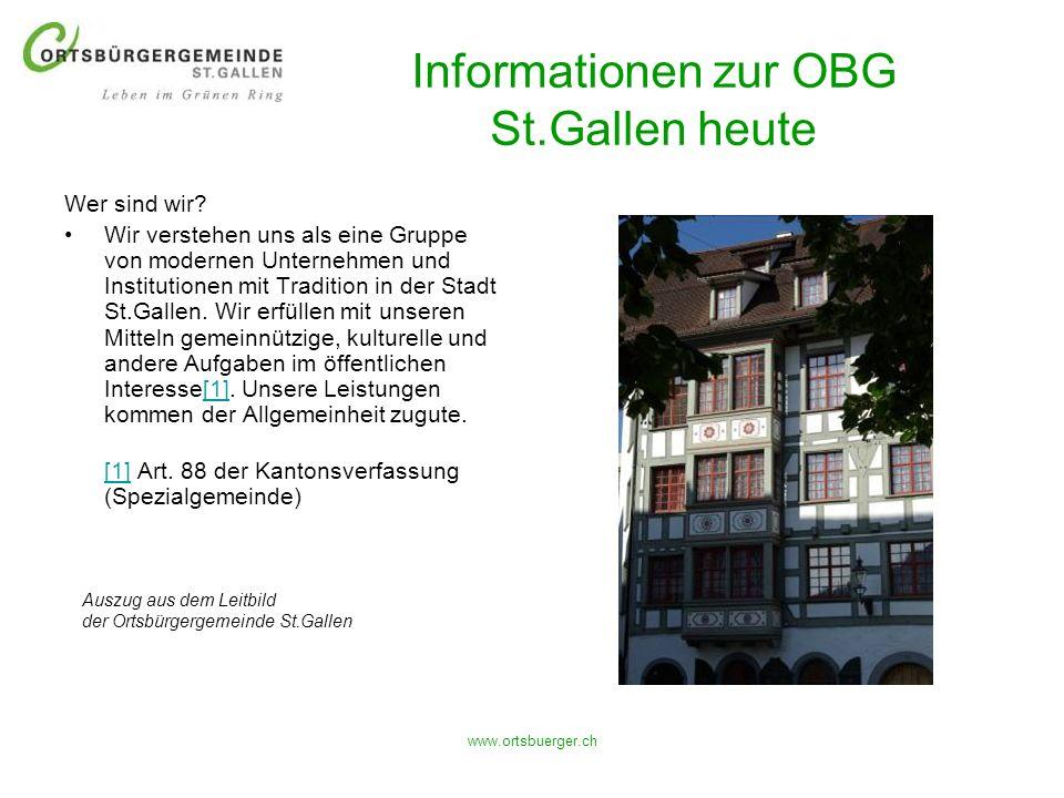 www.ortsbuerger.ch Informationen zur OBG St.Gallen heute Wer sind wir? Wir verstehen uns als eine Gruppe von modernen Unternehmen und Institutionen mi