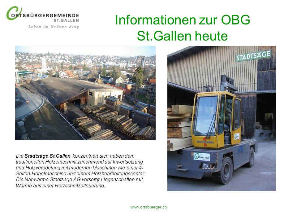 www.ortsbuerger.ch Informationen zur OBG St.Gallen heute Die Stadtsäge St.Gallen konzentriert sich neben dem traditionellen Holzeinschnitt zunehmend a