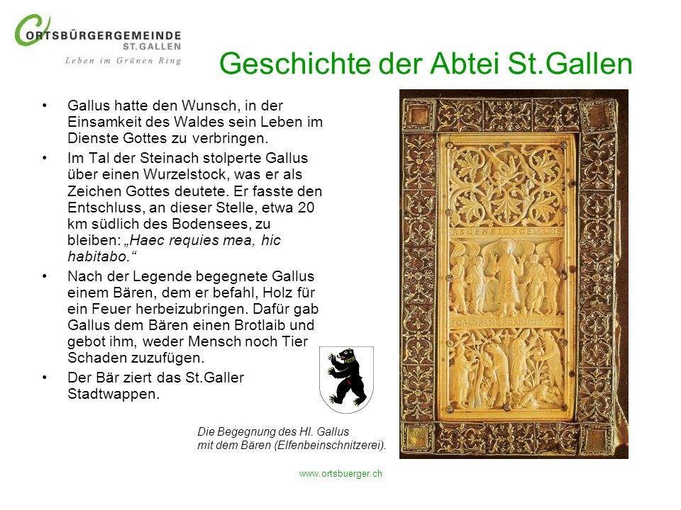 www.ortsbuerger.ch Geschichte der Abtei St.Gallen Gallus hatte den Wunsch, in der Einsamkeit des Waldes sein Leben im Dienste Gottes zu verbringen. Im
