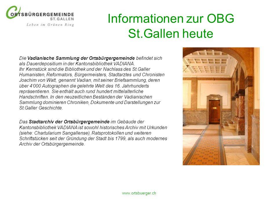 www.ortsbuerger.ch Informationen zur OBG St.Gallen heute Die Vadianische Sammlung der Ortsbürgergemeinde befindet sich als Dauerdepositium in der Kant
