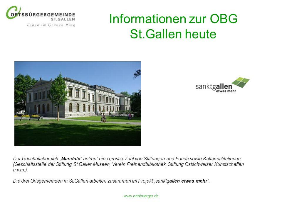 www.ortsbuerger.ch Informationen zur OBG St.Gallen heute Der Geschäftsbereich Mandate betreut eine grosse Zahl von Stiftungen und Fonds sowie Kulturin