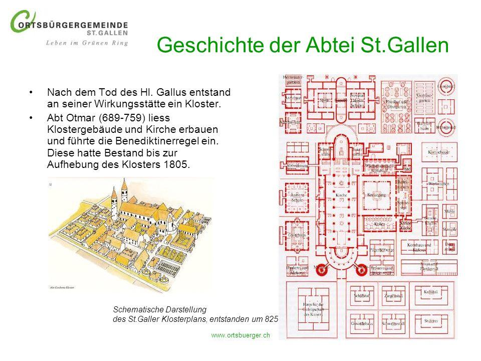 www.ortsbuerger.ch Geschichte der Abtei St.Gallen Nach dem Tod des Hl. Gallus entstand an seiner Wirkungsstätte ein Kloster. Abt Otmar (689-759) liess