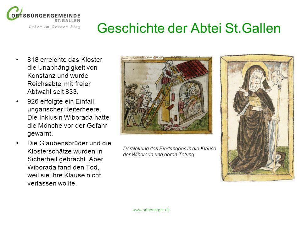 www.ortsbuerger.ch Geschichte der Abtei St.Gallen 818 erreichte das Kloster die Unabhängigkeit von Konstanz und wurde Reichsabtei mit freier Abtwahl s