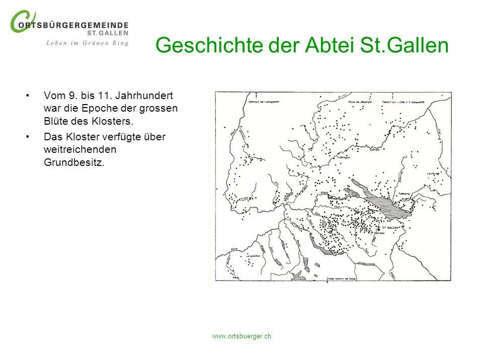 www.ortsbuerger.ch Geschichte der Abtei St.Gallen Vom 9. bis 11. Jahrhundert war die Epoche der grossen Blüte des Klosters. Das Kloster verfügte über