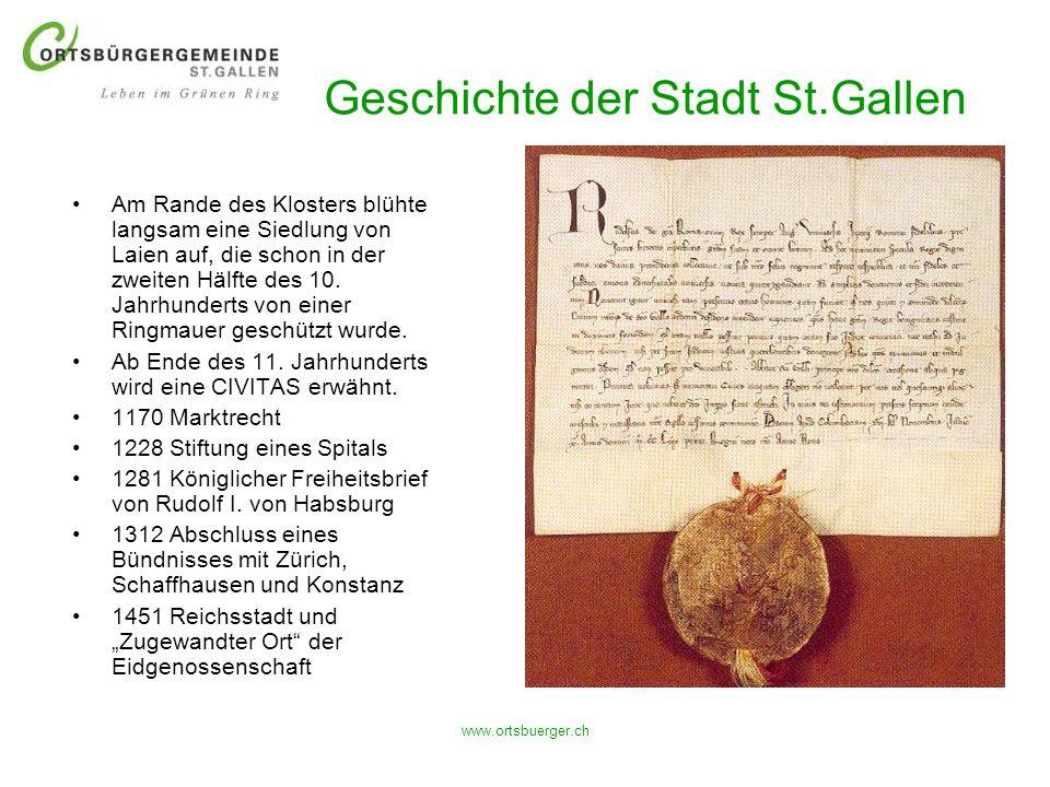 www.ortsbuerger.ch Geschichte der Stadt St.Gallen Am Rande des Klosters blühte langsam eine Siedlung von Laien auf, die schon in der zweiten Hälfte de