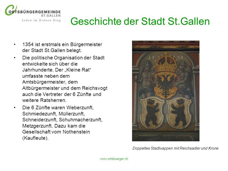www.ortsbuerger.ch Geschichte der Stadt St.Gallen 1354 ist erstmals ein Bürgermeister der Stadt St.Gallen belegt. Die politische Organisation der Stad