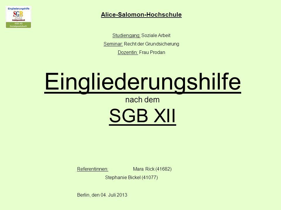Eingliederungshilfe nach dem SGB XII Alice-Salomon-Hochschule Studiengang: Soziale Arbeit Seminar: Recht der Grundsicherung Dozentin: Frau Prodan Refe