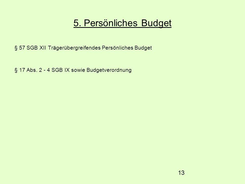 13 5. Persönliches Budget § 57 SGB XII Trägerübergreifendes Persönliches Budget § 17 Abs. 2 - 4 SGB IX sowie Budgetverordnung