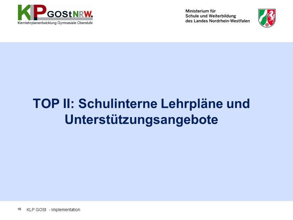 16 TOP II: Schulinterne Lehrpläne und Unterstützungsangebote 16 KLP GOSt - Implementation