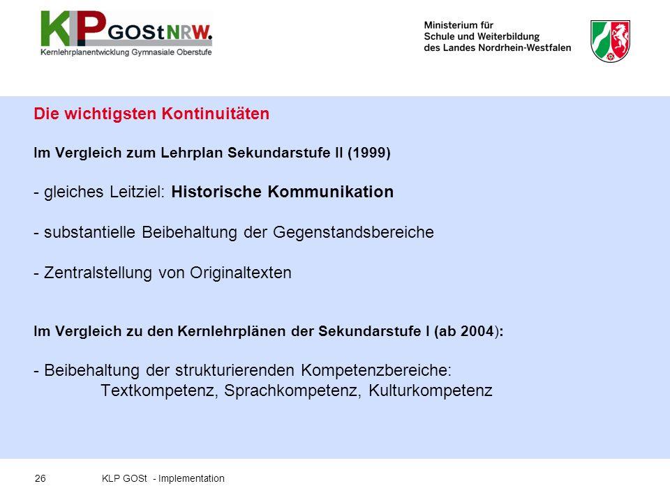 Die wichtigsten Kontinuitäten Im Vergleich zum Lehrplan Sekundarstufe II (1999) - gleiches Leitziel: Historische Kommunikation - substantielle Beibeha