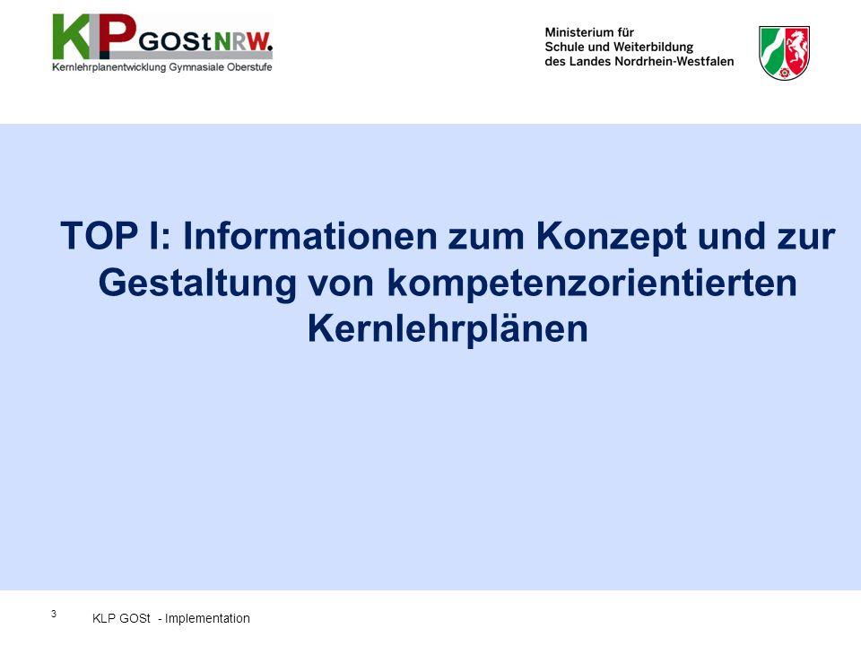 3 TOP I: Informationen zum Konzept und zur Gestaltung von kompetenzorientierten Kernlehrplänen KLP GOSt - Implementation