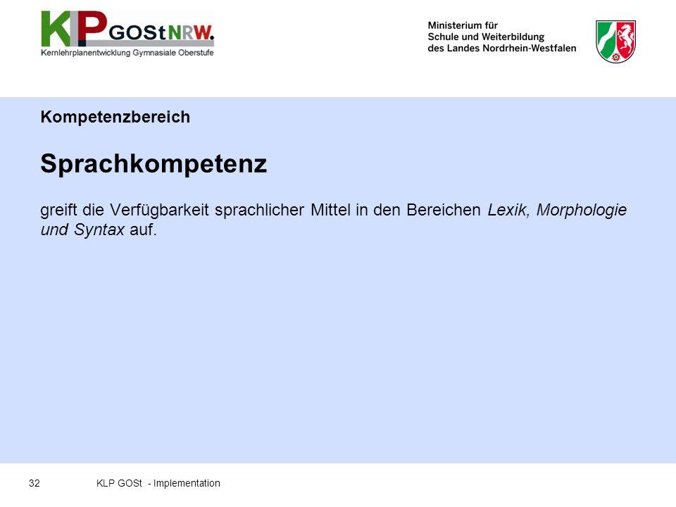 Kompetenzbereich Sprachkompetenz greift die Verfügbarkeit sprachlicher Mittel in den Bereichen Lexik, Morphologie und Syntax auf. 32KLP GOSt - Impleme
