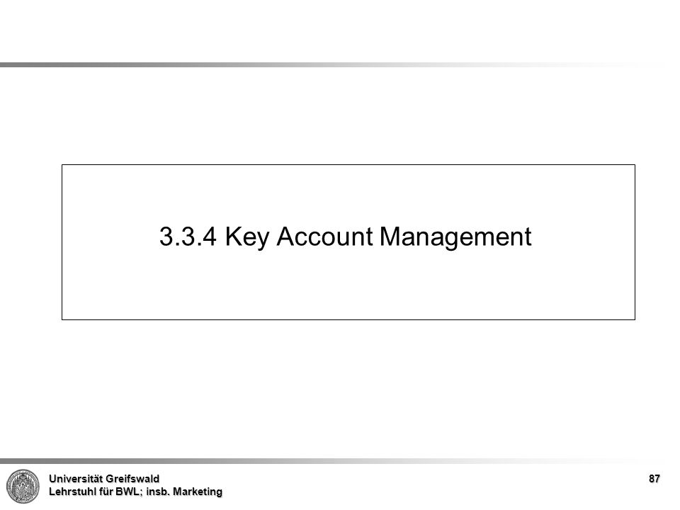 Universität Greifswald Lehrstuhl für BWL; insb. Marketing 3.3.4 Key Account Management 87