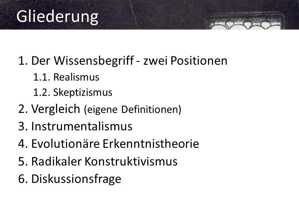1.Der Wissensbegriff - zwei Positionen 1.1. Realismus 1.2.