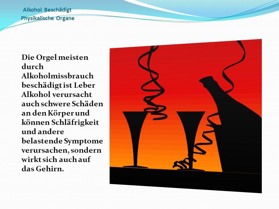 Alkohol Beschädigt Physikalische Organe Die Orgel meisten durch Alkoholmissbrauch beschädigt ist Leber Alkohol verursacht auch schwere Schäden an den