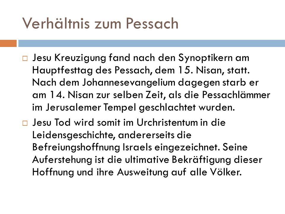 Verhältnis zum Pessach Jesu Kreuzigung fand nach den Synoptikern am Hauptfesttag des Pessach, dem 15. Nisan, statt. Nach dem Johannesevangelium dagege