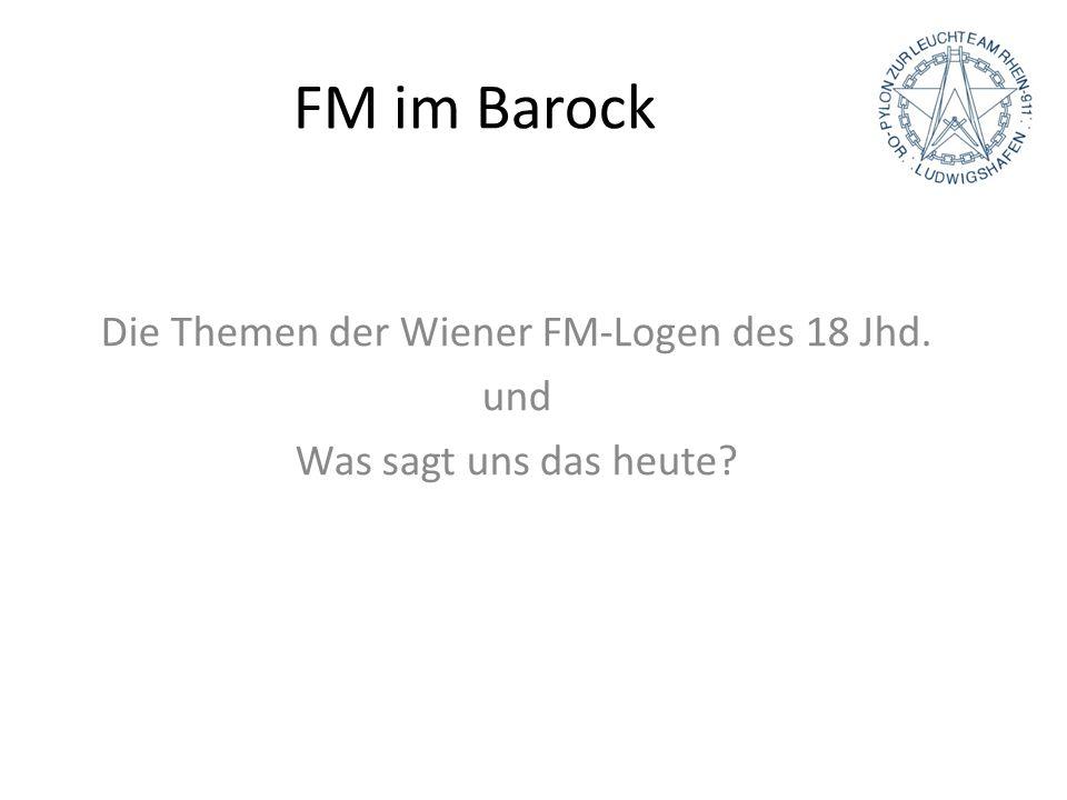 FM im Barock Die Themen der Wiener FM-Logen des 18 Jhd. und Was sagt uns das heute?