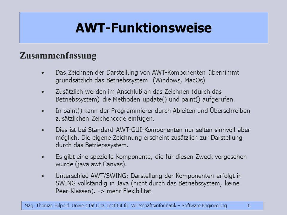 Mag. Thomas Hilpold, Universität Linz, Institut für Wirtschaftsinformatik – Software Engineering 6 AWT-Funktionsweise Zusammenfassung Das Zeichnen der
