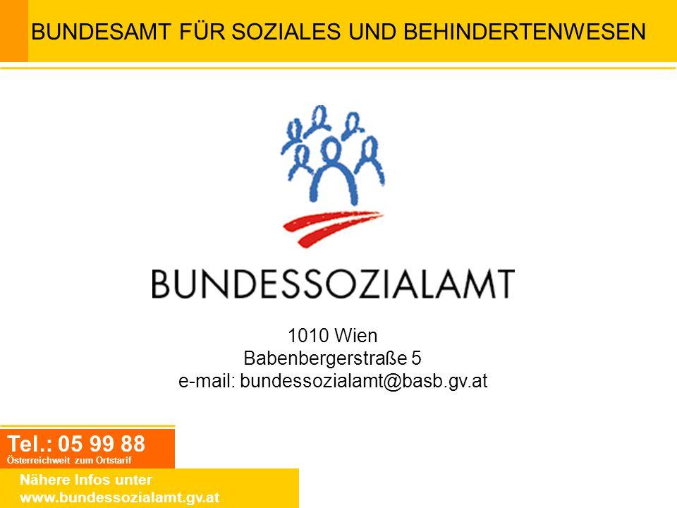 BUNDESAMT FÜR SOZIALES UND BEHINDERTENWESEN Tel.: 05 99 88 Österreichweit zum Ortstarif Nähere Infos unter www.bundessozialamt.gv.at 1010 Wien Babenbe