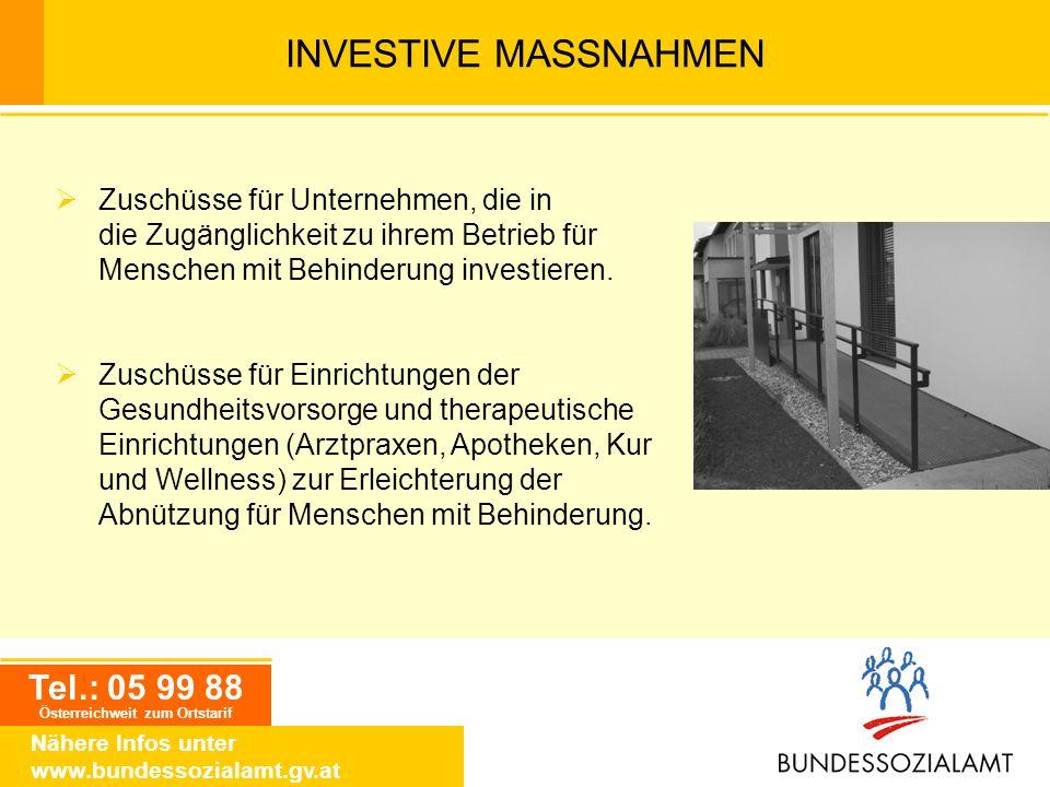 Tel.: 05 99 88 Österreichweit zum Ortstarif Nähere Infos unter www.bundessozialamt.gv.at INVESTIVE MASSNAHMEN Zuschüsse für Unternehmen, die in die Zu