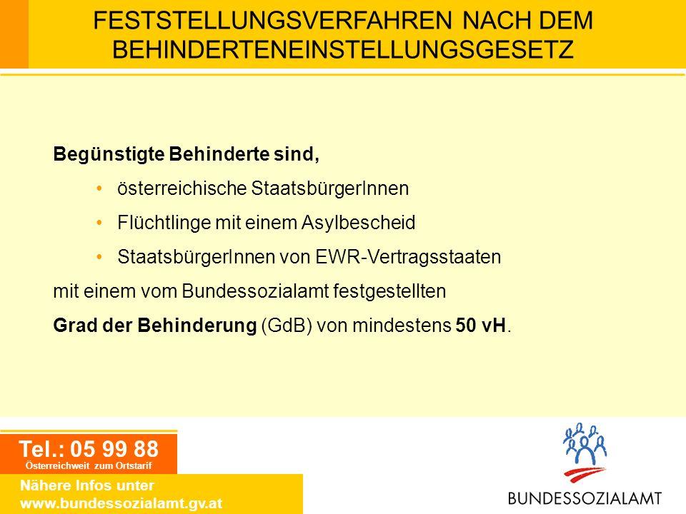 Tel.: 05 99 88 Österreichweit zum Ortstarif Nähere Infos unter www.bundessozialamt.gv.at FESTSTELLUNGSVERFAHREN NACH DEM BEHINDERTENEINSTELLUNGSGESETZ