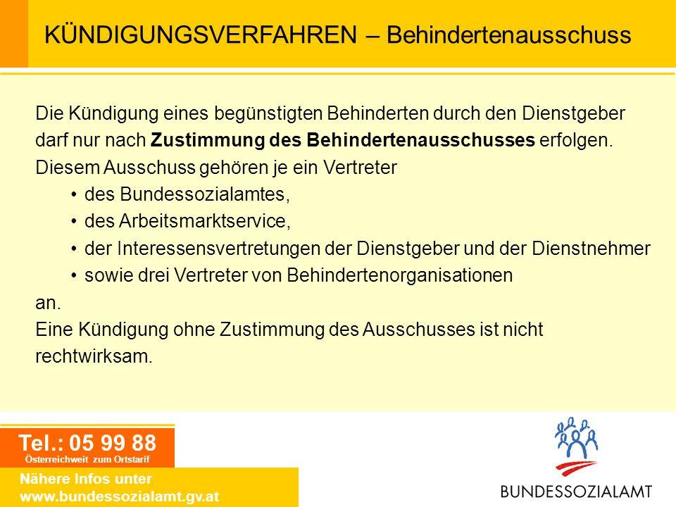 Tel.: 05 99 88 Österreichweit zum Ortstarif Nähere Infos unter www.bundessozialamt.gv.at KÜNDIGUNGSVERFAHREN – Behindertenausschuss Die Kündigung eine