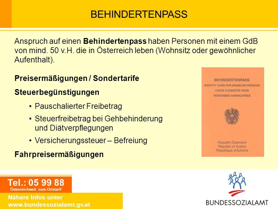 Tel.: 05 99 88 Österreichweit zum Ortstarif Nähere Infos unter www.bundessozialamt.gv.at BEHINDERTENPASS Anspruch auf einen Behindertenpass haben Pers