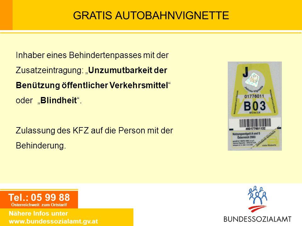 Tel.: 05 99 88 Österreichweit zum Ortstarif Nähere Infos unter www.bundessozialamt.gv.at GRATIS AUTOBAHNVIGNETTE Inhaber eines Behindertenpasses mit d