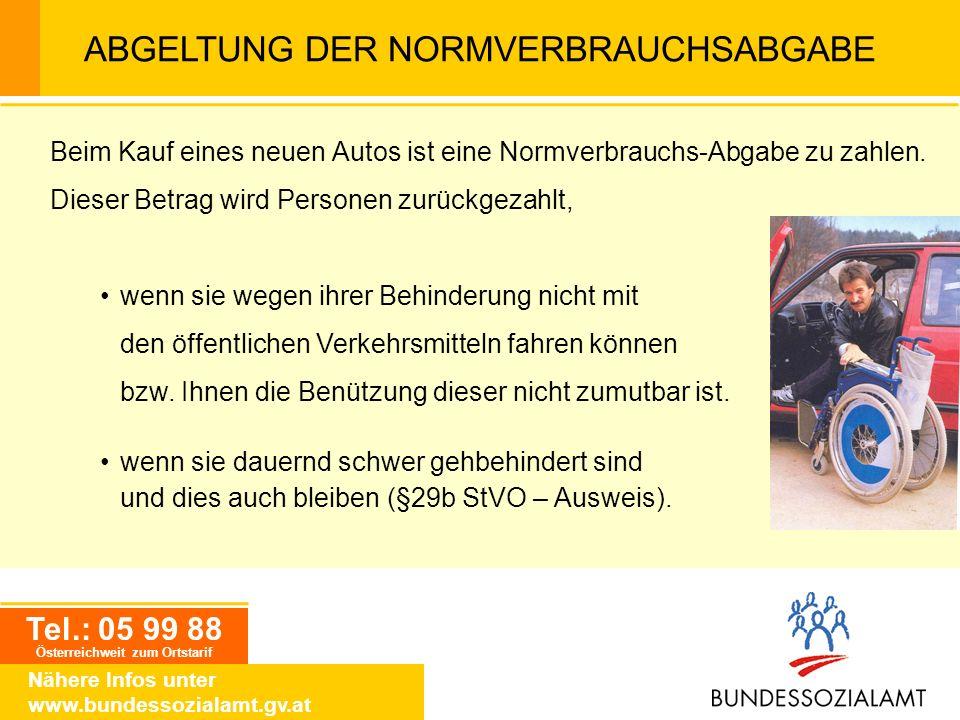 Tel.: 05 99 88 Österreichweit zum Ortstarif Nähere Infos unter www.bundessozialamt.gv.at ABGELTUNG DER NORMVERBRAUCHSABGABE Beim Kauf eines neuen Auto