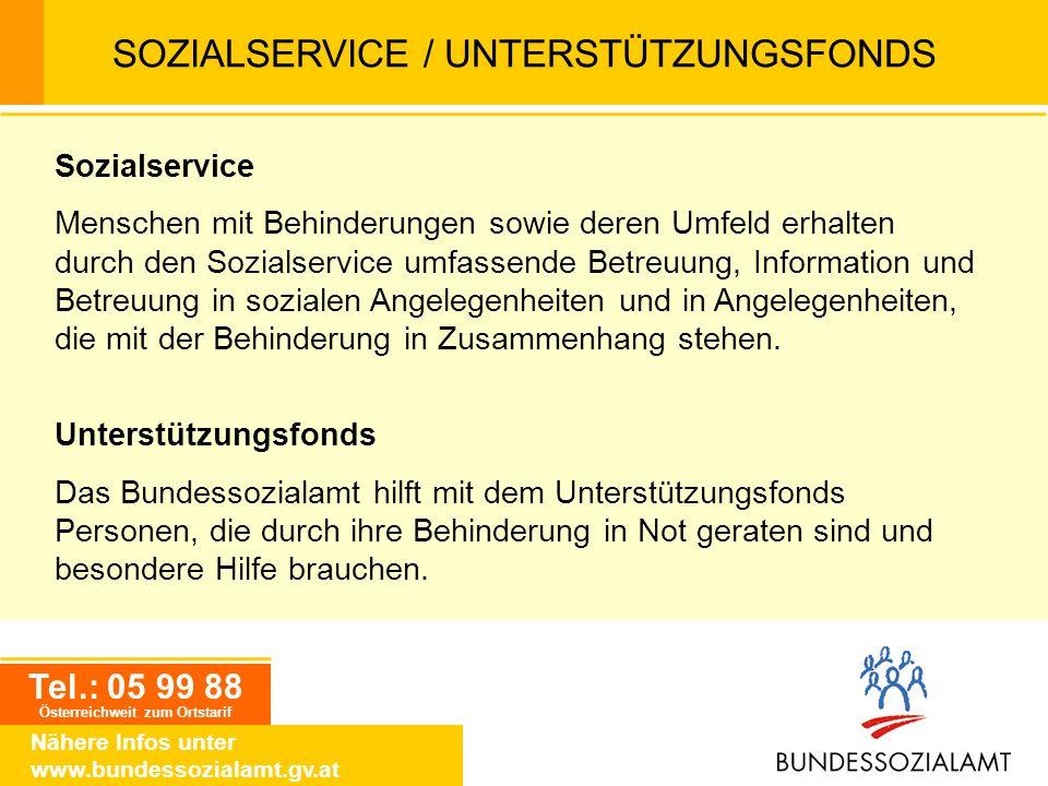 Tel.: 05 99 88 Österreichweit zum Ortstarif Nähere Infos unter www.bundessozialamt.gv.at SOZIALSERVICE / UNTERSTÜTZUNGSFONDS Sozialservice Menschen mi