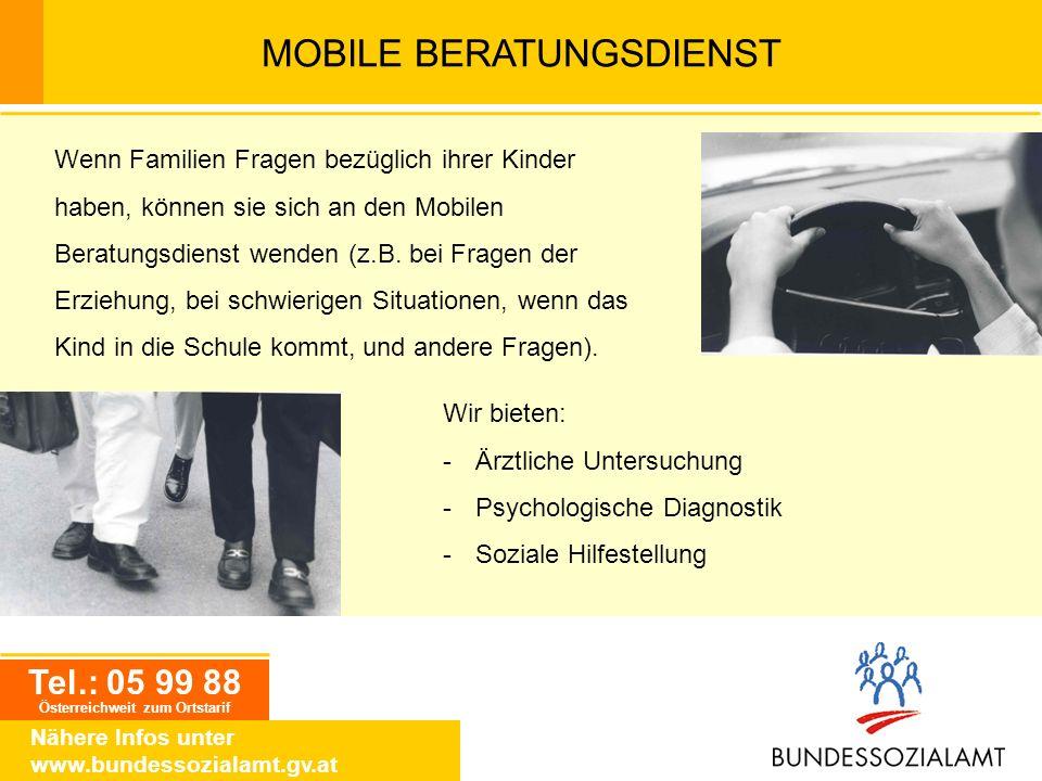 Tel.: 05 99 88 Österreichweit zum Ortstarif Nähere Infos unter www.bundessozialamt.gv.at MOBILE BERATUNGSDIENST Wenn Familien Fragen bezüglich ihrer K