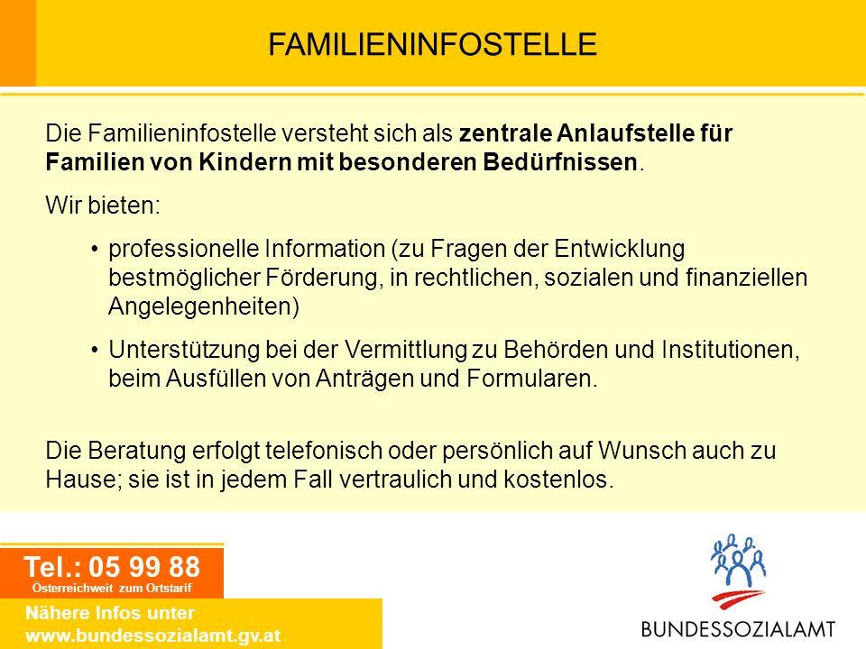 Tel.: 05 99 88 Österreichweit zum Ortstarif Nähere Infos unter www.bundessozialamt.gv.at FAMILIENINFOSTELLE Die Familieninfostelle versteht sich als z