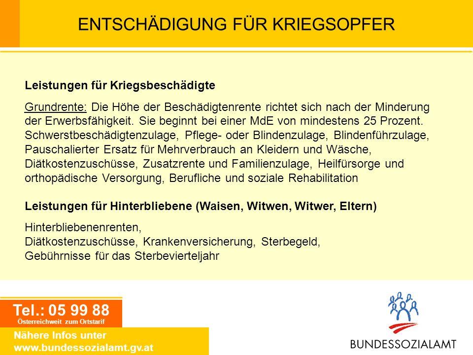 Tel.: 05 99 88 Österreichweit zum Ortstarif Nähere Infos unter www.bundessozialamt.gv.at ENTSCHÄDIGUNG FÜR KRIEGSOPFER Leistungen für Kriegsbeschädigt