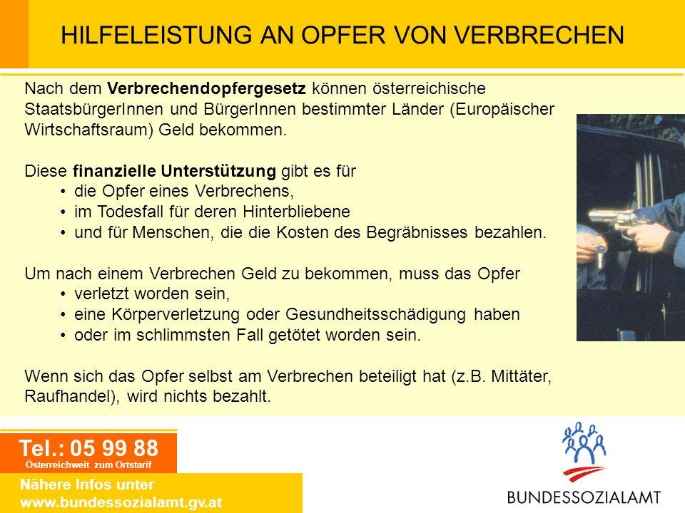 Tel.: 05 99 88 Österreichweit zum Ortstarif Nähere Infos unter www.bundessozialamt.gv.at HILFELEISTUNG AN OPFER VON VERBRECHEN Nach dem Verbrechendopf