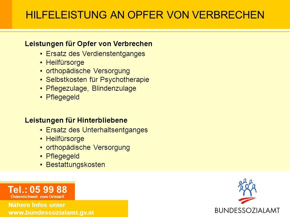 Tel.: 05 99 88 Österreichweit zum Ortstarif Nähere Infos unter www.bundessozialamt.gv.at HILFELEISTUNG AN OPFER VON VERBRECHEN Leistungen für Opfer vo