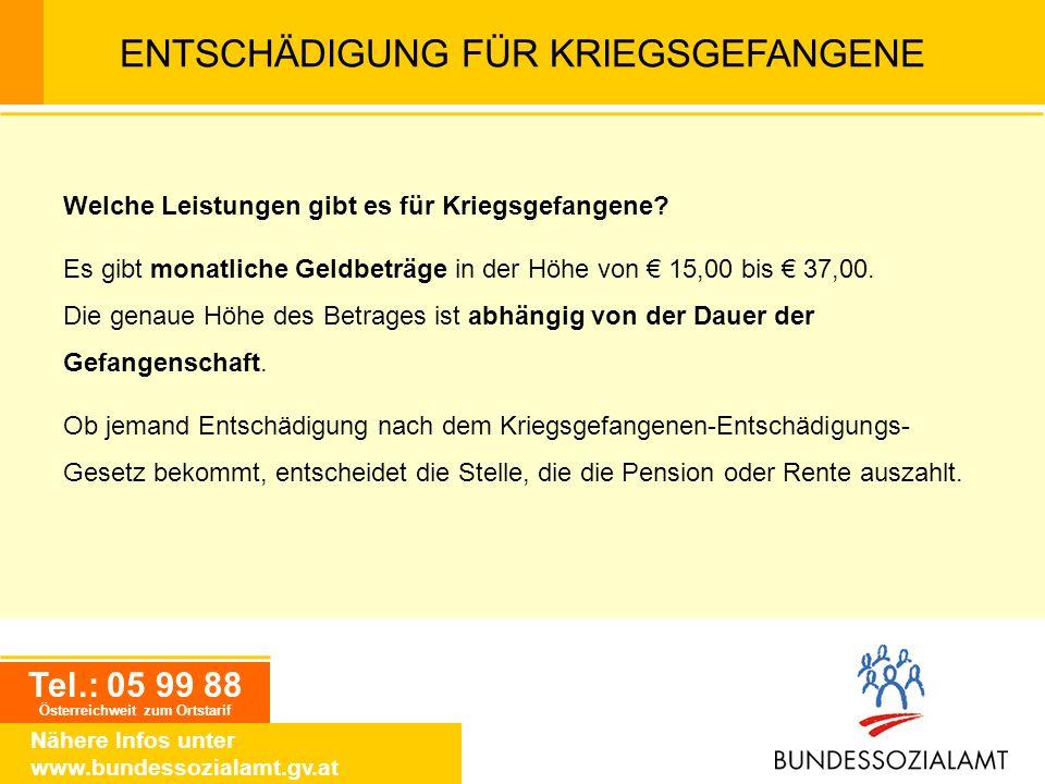 Tel.: 05 99 88 Österreichweit zum Ortstarif Nähere Infos unter www.bundessozialamt.gv.at ENTSCHÄDIGUNG FÜR KRIEGSGEFANGENE Welche Leistungen gibt es f