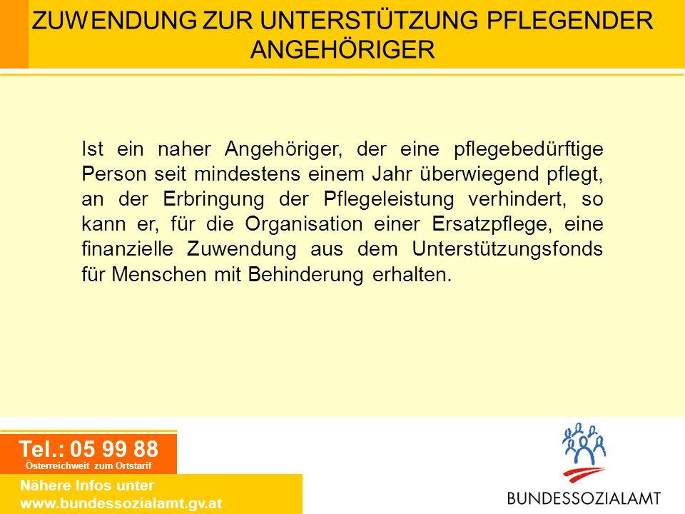 Tel.: 05 99 88 Österreichweit zum Ortstarif Nähere Infos unter www.bundessozialamt.gv.at ZUWENDUNG ZUR UNTERSTÜTZUNG PFLEGENDER ANGEHÖRIGER Ist ein na