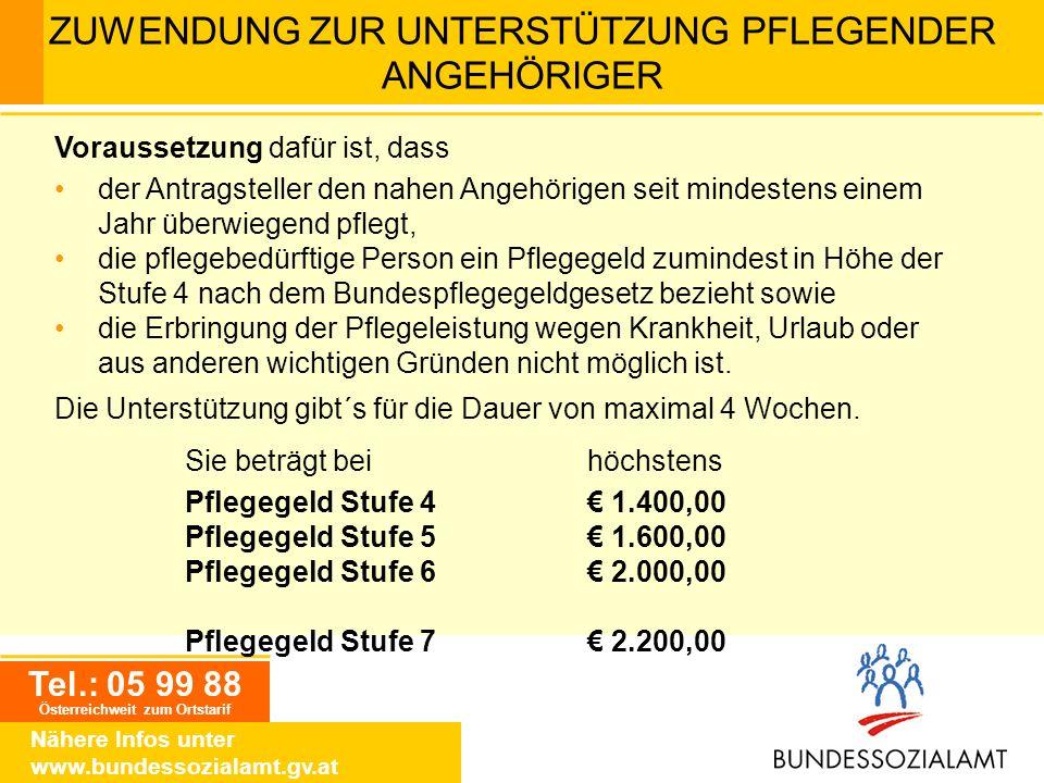 Tel.: 05 99 88 Österreichweit zum Ortstarif Nähere Infos unter www.bundessozialamt.gv.at ZUWENDUNG ZUR UNTERSTÜTZUNG PFLEGENDER ANGEHÖRIGER Voraussetz