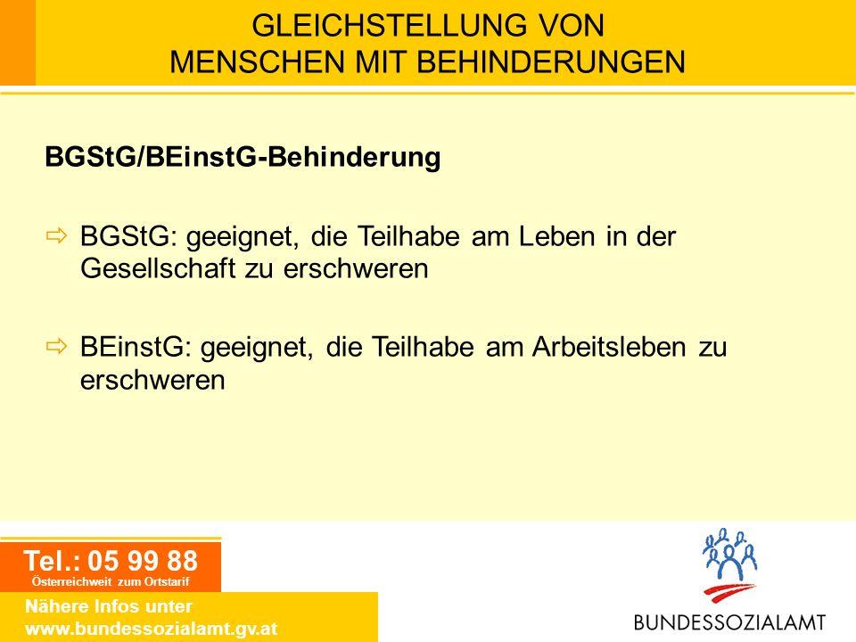 Tel.: 05 99 88 Österreichweit zum Ortstarif Nähere Infos unter www.bundessozialamt.gv.at GLEICHSTELLUNG VON MENSCHEN MIT BEHINDERUNGEN BGStG/BEinstG-B