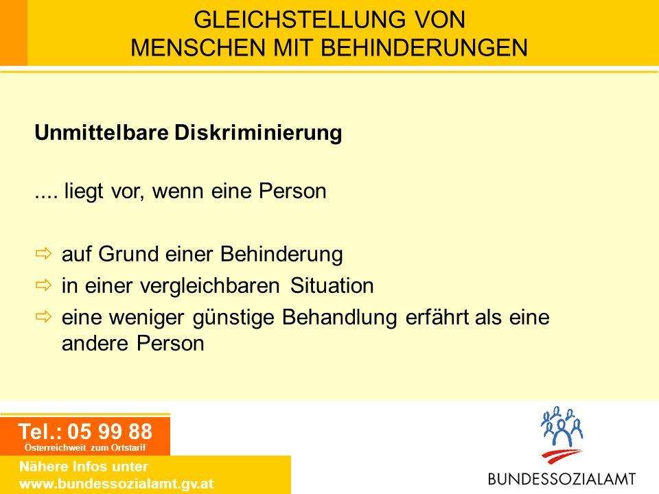 Tel.: 05 99 88 Österreichweit zum Ortstarif Nähere Infos unter www.bundessozialamt.gv.at GLEICHSTELLUNG VON MENSCHEN MIT BEHINDERUNGEN Unmittelbare Di