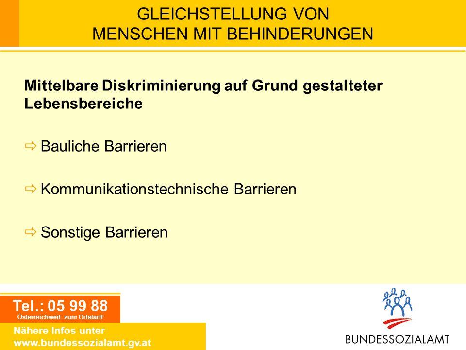 Tel.: 05 99 88 Österreichweit zum Ortstarif Nähere Infos unter www.bundessozialamt.gv.at GLEICHSTELLUNG VON MENSCHEN MIT BEHINDERUNGEN Mittelbare Disk