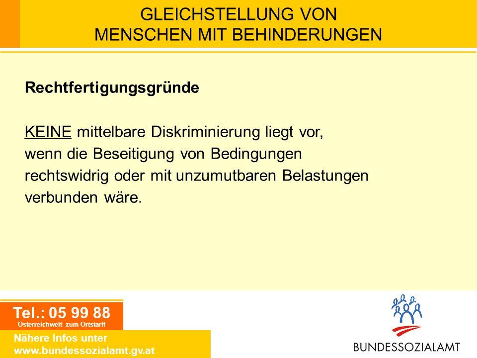 Tel.: 05 99 88 Österreichweit zum Ortstarif Nähere Infos unter www.bundessozialamt.gv.at GLEICHSTELLUNG VON MENSCHEN MIT BEHINDERUNGEN Rechtfertigungs