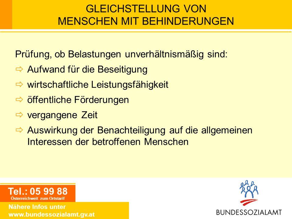 Tel.: 05 99 88 Österreichweit zum Ortstarif Nähere Infos unter www.bundessozialamt.gv.at GLEICHSTELLUNG VON MENSCHEN MIT BEHINDERUNGEN Prüfung, ob Bel