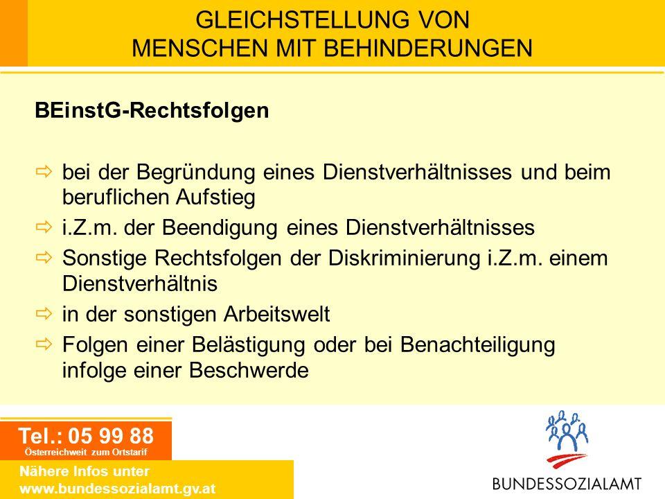 Tel.: 05 99 88 Österreichweit zum Ortstarif Nähere Infos unter www.bundessozialamt.gv.at GLEICHSTELLUNG VON MENSCHEN MIT BEHINDERUNGEN BEinstG-Rechtsf